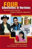 Four Generations of Norteños : New Research from the Cradle of Mexican Migration, , 0980056012