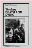 Theology, Death and Dying, Anderson, Ray S., 188126601X