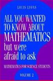 All You Wanted to Know about Mathematics but Were Afraid to Ask : Mathematics for Science Students, Lyons, Louis, 052143601X