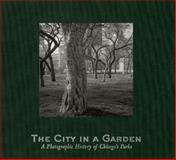 The City in a Garden : A Photographic History of Chicago's Parks, Bachrach, Julia Sniderman, 1930066015