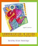 Communication in Action : Teaching Literature-Based Language Arts, Dorothy Hennings, 0618166017