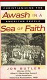 Awash in a Sea of Faith - Christianizing the American People, Jon Butler, 0674056019