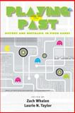 Playing the Past : History and Nostalgia in Video Games, , 0826516017