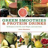 Green Smoothies and Protein Drinks, Jason Manheim, 1620876019
