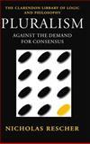 Pluralism : Against the Demand for Consensus, Rescher, Nicholas, 0198236018