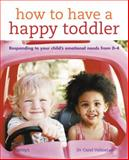 How to Have a Happy Toddler, Carol Valinejad, 0600616010