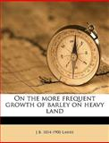 On the More Frequent Growth of Barley on Heavy Land, J. b. 1814-1900 Lawes, 1149936010