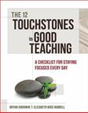 The 12 Touchstones of Good Teaching : A Checklist for Staying Focused Every Day, Goodwin, Bryan and Hubbell, Elizabeth Ross, 1416616012
