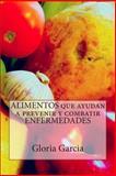 ALIMENTOS Que Ayudan a Prevenir y Combatir ENFERMEDADES, Gloria Garcia, 1494766019
