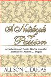 A Notebook of Passion, Allison C. Dugas, 1615466010