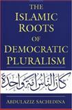 The Islamic Roots of Democratic Pluralism, Sachedina, Abdulaziz, 0195326016