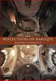 Reflections on Baroque, Harbison, Robert, 0226316017