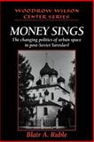 Money Sings : The Changing Politics of Urban Space in Post-Soviet Yaroslavl, Ruble, Blair A., 0521026016
