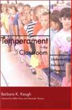 Temperament in the Classroom : Understanding Individual Differences, Keogh, Barbara K., 1557666016