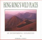 Hong Kong's Wild Places : An Environmental Exploration, Stokes, Edward, 0195866010