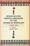 "Peter Oliver's ""Origin and Progress of the American Rebellion"" : A Tory View, Oliver, Peter, 0804706018"