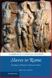 Slaves to Rome : Paradigms of Empire in Roman Culture, Lavan, Myles, 1107026016