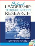 School Leadership Through Action Research, Logan, Joyce P., 0132486016