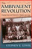 The Ambivalent Revolution : Forging State and Nation in Chiapas, 1910-1945, Lewis, Stephen E., 0826336019