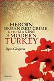 Heroin, Organized Crime, and the Making of Modern Turkey, Gingeras, Ryan, 0198716028