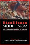 Italian Modernism : Italian Culture Between Decadentism and Avant-Garde, , 0802086020
