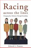 Racing Across the Lines : Changing Race Relations Through Friendship, Plummer, Deborah L., 082981602X