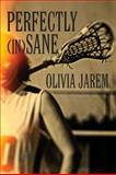 Perfectly (in)Sane, Olivia Jarem, 1478716029