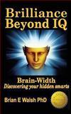 Brilliance Beyond Iq, Brian E. Walsh, 1927896029