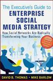 The Executive's Guide to Enterprise Social Media Strategy, Mike Barlow and David B. Thomas, 0470886021
