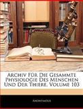 Archiv Für Die Gesammte Physiologie des Menschen und der Thiere, Anonymous, 1143536029