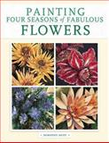 Painting Four Seasons of Fabulous Flowers, Dorothy Dent, 1581806027