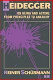Heidegger on Being and Acting : From Principles to Anarchy, Schürmann, Reiner, 0253206022