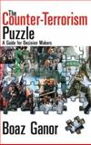 The Counter-Terrorism Puzzle : A Guide for Decision Makers, Ganor, Boaz, 141280602X