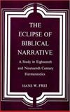 The Eclipse of Biblical Narrative : A Study in Eighteenth and Nineteenth Century Hermeneutics, Frei, Hans W., 0300026021