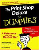 The Print Shop Deluxe for Dummies, Wallace Wang and Richard Hing, 0764506021