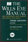 The Wills Eye Manual : Office and Emergency Room Diagnosis and Treatment of Eye Disease, Rhee, Douglas J., 0781716020