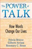The Power of Talk : How Words Change Our Lives, Henze, Rosemary C. and Arriaza, Gilberto, 1412956021