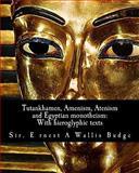 Tutankhamen, Amenism, Atenism and Egyptian Monotheism, E. A. Wallis Budge, 1463516029