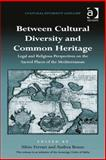 Between Cultural Diversity and Common Heritage Legal and Religious Perspectives on the Sacred Places of the Mediterra, Ferrari, Silvio and Benzo, Andrea, 1472426029