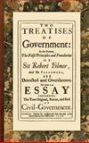 Two Treatises of Government : In the Former, the False Principles and Foundation of Sir Robert Filmer, and His Followers Are Detected and Overthrown: the Latter Is an Essay Concerning the True Original, Extent, and End of Civil-Government, Locke, John, 1584776021