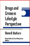 Drugs and Crime in Lifestyle Perspective, Walters, Glenn D., 0803956029
