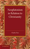 Neoplatonism in Relation to Christianity : An Essay, Elsee, Charles, 1107646022