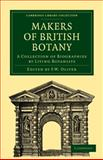 Makers of British Botany : A Collection of Biographies by Living Botanists, , 1108016022