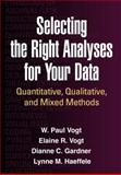 Selecting the Right Analyses for Your Data : Quantitative, Qualitative, and Mixed Methods, Vogt, W. Paul and Gardner, Dianne C., 1462516025