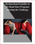 Dysfunctional Families in the Head Start Program: Meeting the Challenge, U. S. U.S. Government, 1499176023
