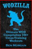 WODZILLA: the Ultimate WOD Compilation 700+ Cross Training Workouts, Ben Morgan, 1500366021
