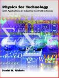 Physics for Technology : With Applications in Industrial Control Electronics, Nichols, Daniel H., 0130266027