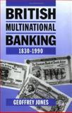 British Multinational Banking, 1830-1990 9780198206026
