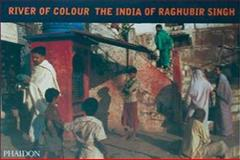 River of Colour the India of Raghubir Singh, Raghubir Singh, 0714846023