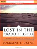 Lost in the Cradle of Gold, Ukens, Lorraine L., 0787976024